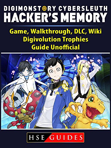 Digimon Story Cyber Sleuth Hackers Memory Game, Walkthrough, DLC, Wiki, Digivolution, Trophies, Guide Unofficial (English Edition)