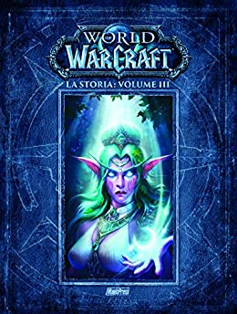 La storia. World of Warcraft: 3 di [Metzen, Chris, Burns, Matt, Brooks, Roberts, Lee,P., Lacroix, J.]