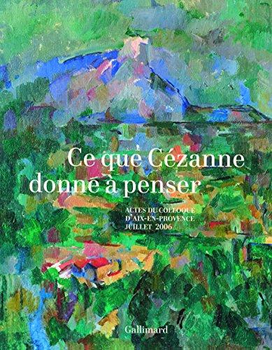 Ce que Cézanne donne à penser: Actes du colloque d'Aix-en-Provence (5, 6 et 7 juillet 2006)