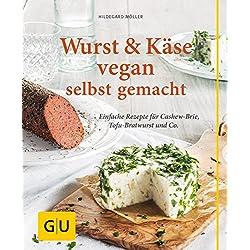 Wurst und Käse vegan: Einfache Rezepte für Cashew-Brie, Tofu-Bratwurst & Co. (GU einfach clever selbst gemacht)