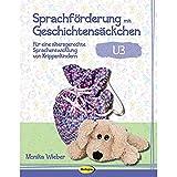 Sprachförderung mit Geschichtensäckchen (U3): Für eine altersgerechte Sprachentwicklung von Krippenkindern (U3)