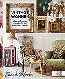 Vintage-Wohnen: Über 50 kreative Projekte für ein stilvolles Zuhause
