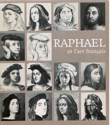 Raphaël et l'art français : Exposition, Galeries nationales du Grand Palais, Paris, 15 novembre 1983-13 février 1984