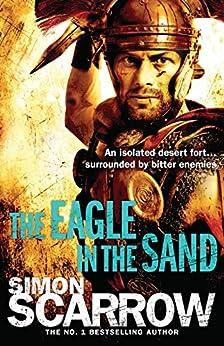 The Eagle In The Sand (Eagles of the Empire 7): Cato & Macro: Book 7: Roman Legion 7 by [Scarrow, Simon]