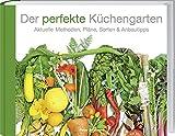 Der perfekte Küchengarten: Aktuelle Methoden, Pläne, Sorten & Anbautipps