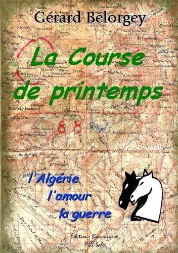 La Course de Printemps - l'Algérie, l'Amour, la Guerre