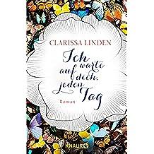 Ich warte auf dich, jeden Tag: Roman (German Edition)