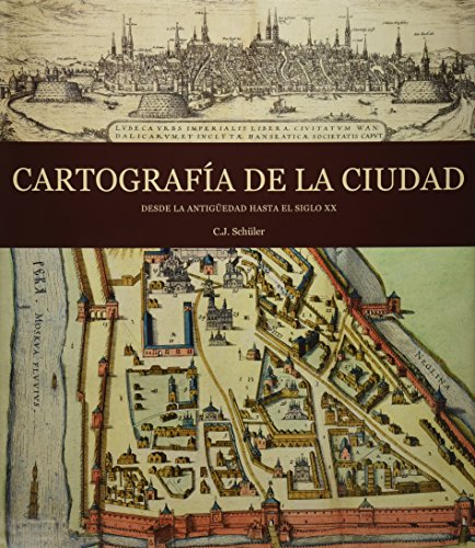Cartografia de la ciudad / Mapping The City: Desde la antigüedad hasta el siglo XX / From Antiquity to the 20th Century