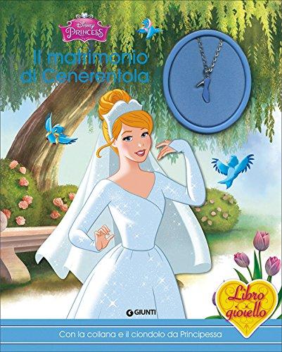Il matrimonio di Cenerentola. Principesse. Libro gioiello. Con