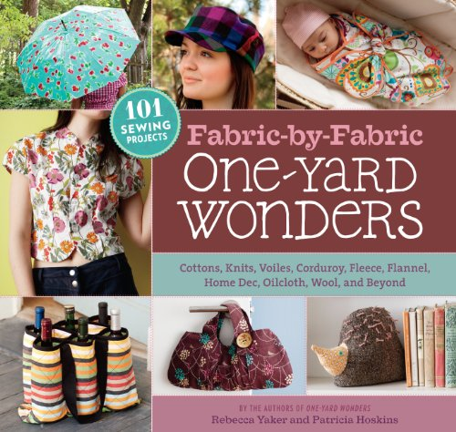 Fabric-By-Fabric One-Yard Wonders: 101 Sewing Projects Using Cottons, Knits, Voiles, Corduroy, Fleece, Flannel, Home Dec, Oilcloth, Wool, and Beyond [ por Patricia Hoskins
