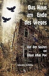 Das Haus am Ende des Weges ...: Auf den Spuren von Edgar Allan Poe (German Edition)