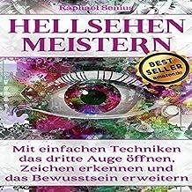 Hellsehen meistern: Schnell wirkende Techniken zur Öffnung des Dritten Auges: 2. Auflage