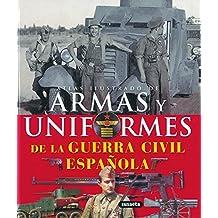 Armas y uniformes de la Guerra Civil española (Atlas Ilustrado)