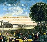 L'Orangerie des princes de Condé à Chantilly : Une nef et un parterre princiers (1682-1799)