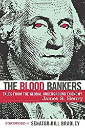The Blood Bankers: Tales from the Global Underground Economy by James S. Henry (2003-10-01)