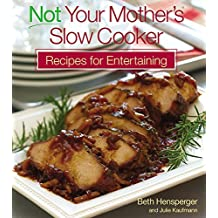 Not Your Mother's Slow Cooker Recipes for Entertaining by Beth Hensperger (2007-09-02)