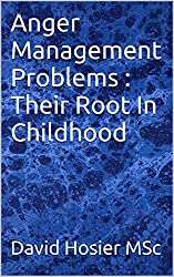 Anger Management Problems : Their Root In Childhood