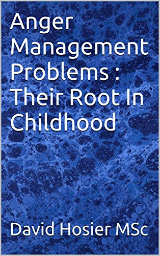 Anger Management Problems : Their Root In Childhood (English Edition)