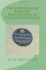The Experienced English Housekeeper by Elizabeth Raffald Kindle Edition
