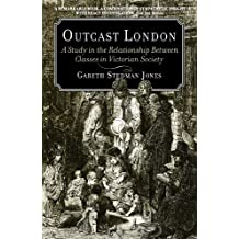 Outcast London: A Study in the Relationship Between Classes in Victorian Society