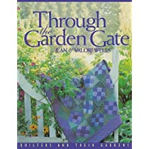 Through the Garden Gate - Print on Demand Edition: Quilters and Their Gardens