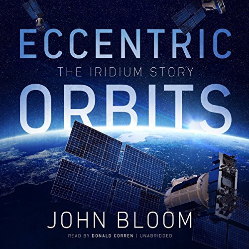 Eccentric Orbits: The Iridium Story by John Bloom (2016-06-07)
