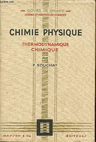 CHIMIE PHYSIQUE - THERMODYNAMIQUE CHIMIQUE / COURS DE CHIMIE - LICENCE T MAITRISE ES-SCIENCES / TROISIEME EDITION.