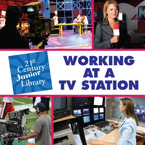 Working at a TV Station (21st Century Junior Library)