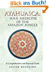 Ayahuasca: Soul Medicine of the Amazo...