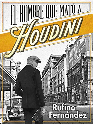 El hombre que mató a Houdini por Rufino Fernández