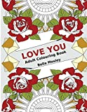 Love You: Adult Colouring Book: The Perfect Colouring Book Gift to Express Love and Affection - Valentines Day Special for Him or Her by Bella Mosley (2016-01-24)