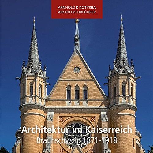 Architektur im Kaiserreich - Braunschweig 1871-1918 (Arnhold & Kotyrba Architekturführer)