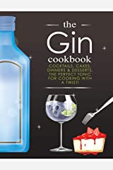 The Gin Cookbook: Cocktails, Cakes, dinners & Desserts.  The Perfect Tonic For Cooking With A Twist! Paperback