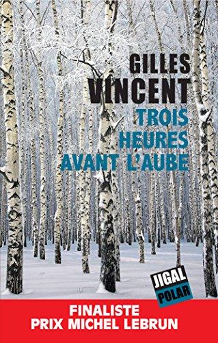 Trois heures avant l'aube: Finaliste Prix Michel Lebrun (Polar)