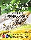 Enciclopedia degli alimenti per la salute e il benessere. Tabelle nutrizionali, diete specifiche, vitamine essenziali e cibi naturali