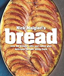 Nick Malgieri's Bread: Over 60 Breads, Rolls and Cakes plus Delicious Recipes Using Them by Nick Malgieri (2012-10-16)