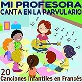 Mi Profesora Canta en la Parvulario (20 Canciones Infantiles en Francés)