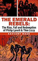 The Emerald Rebels: The Rise, Fall and Redemption of Philip Lynott and Thin Lizzy
