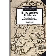 En los confines de Hibernia. Tras la leyenda de la Armada Invencible en Irlanda (Cuadernos Livingstone)
