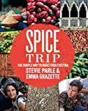 Spice Trip: The Simple Way to Make Food Exciting by Emma Grazette