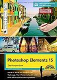 Photoshop Elements 15 / Beileger 2018 - Das große Kompendium Buch inkl. Beileger für Version 2018 mit allen NEUHEITEN der 2018er Version - komplett in Farbe