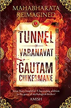 Tunnel of Varanavat: Mahabharata Reimagined by [Chikermane, Gautam]