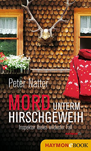 Mord unterm Hirschgeweih: Inspektor Ibeles wildester Fall (Ibele-Krimi 5) von [Natter, Peter]