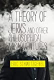 A Theory of Jerks and Other¬Philosophical Misadventures (The MIT Press)