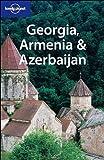 Georgia, Armenia & Azerbaijan (LONELY PLANET GEORGIA, ARMENIA AND AZERBAIJAN)