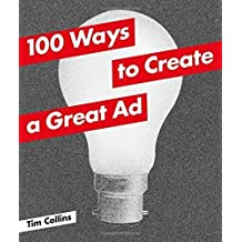 100 Ways to Create a Great Ad by Tim Collins (2014-08-04)