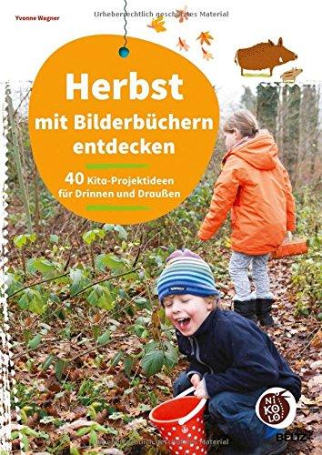 Herbst mit Bilderbüchern entdecken: 40 Kita-Projektideen für drinnen und draußen (Beltz Nikolo)