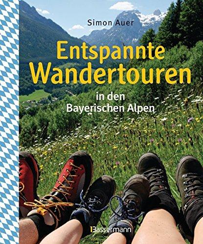 Entspannte Wandertouren in den Bayerischen Alpen: 50 wirklich leichte Bergtouren zwischen Königssee und Neuschwanstein für Spätaufsteher, Familien, Einsteiger und Senioren