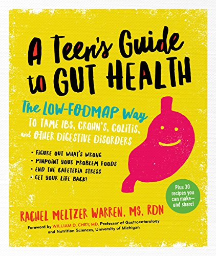A Teen's Guide to Gut Health: The Low-FODMAP Way to Tame IBS, Crohn's, Colitis, and Other Digestive Disorders (English Edition)
