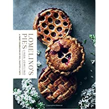 Lomelino's Pies: A Celebration of Pies, Galettes, and Tarts